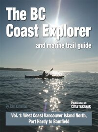 The BC Coast Explorer and Marine Trail Guide: Vol. 1: West Coast Vancouver Island North, Port Hardy…