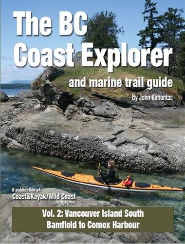 BC Coast Explorer and Marine Trail Guide: Volume 2 by John Kimantas