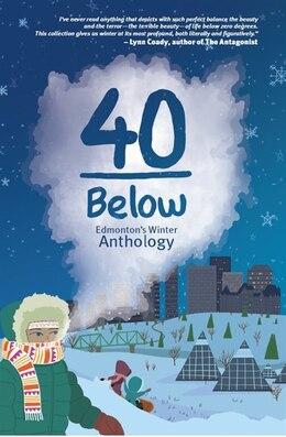 Book 40 Below: Edmonton's Winter Anthology by Jason Lee Norman