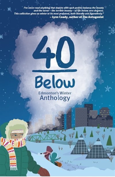 40 Below: Edmonton's Winter Anthology by Jason Lee Norman