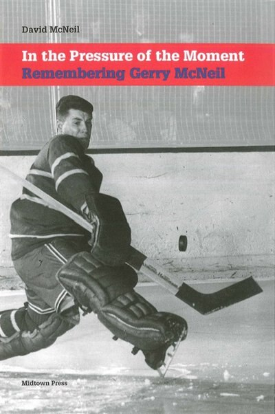 In the Pressure of the Moment: Remembering Gerry McNeil by David McNeil