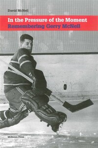 In the Pressure of the Moment: Remembering Gerry McNeil