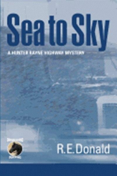 Sea To Sky by R. E. Donald