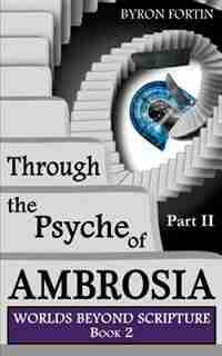 Through The Psyche Of Ambrosia Ii by Byron Fortin
