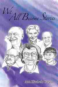 We All Become Stories by Ann Elizabeth Carson