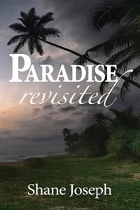 Paradise Revisited by Shane Joseph