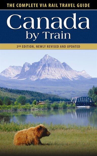 Canada by Train: The Complete Via Rail Travel Guide by Chris Hanus