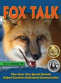 Book Fox Talk: How Some Very Special Animals Helped Scientists Understand Communication by L. E. Carmichael
