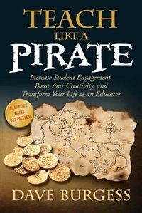 Teach Like a Pirate: Increase Student Engagement, Boost Your Creativity, and Transform Your Life as…