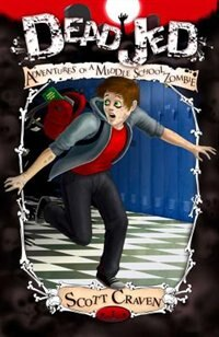 Dead Jed: Adventures Of A Middle School Zombie by Scott Craven