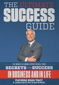 The Ultimate Success Guide by Leading Experts From Around The World
