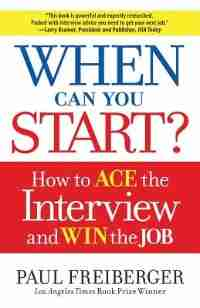 When Can You Start?: How To Ace The Interview And Win The Job by Paul Freiberger