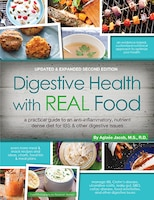 Digestive Health With Real Food: A Bigger, Better Practical Guide To Anti-inflammatory, Nutrient…