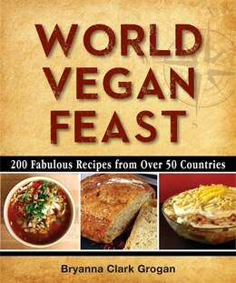 Book World Vegan Feast: 200 Fabulous Recipes From Over 50 Countries by Bryanna Clark Grogan