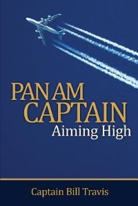 Pan Am Captain: Aiming High by Bill Travis