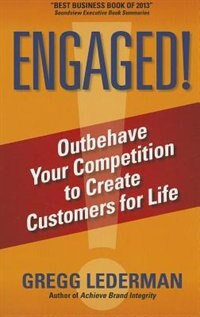 Engaged!: Outbehave Your Competition To Create Customers For Life by Gregg Lederman