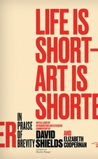 Life Is Short - Art Is Shorter: In Praise Of Brevity