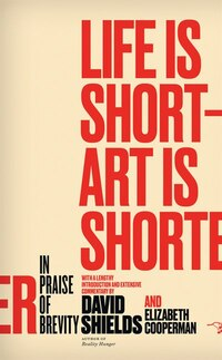 Life Is Short ? Art Is Shorter: In Praise Of Brevity