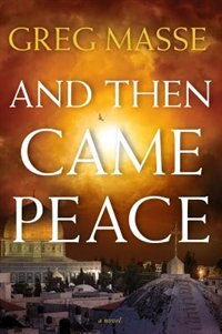 And Then Came Peace by Greg Masse