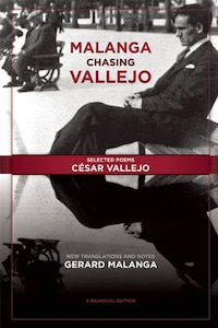 Malanga Chasing Vallejo: Selected Poems: Cesar Vallejo: New Translations and Notes: Gerard Malanga