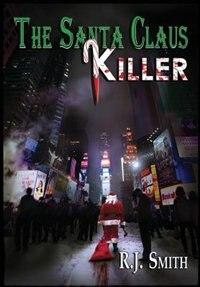 The Santa Claus Killer: The FBI Serial Killer Task Force by Rj Smith