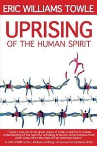THE UPRISING OF THE HUMAN SPIRIT by Eric W. Towle