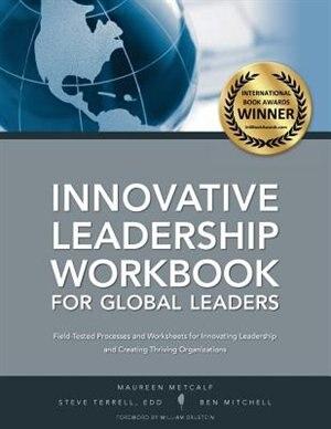 Innovative Leadership Workbook for Global Leaders by Maureen Metcalf