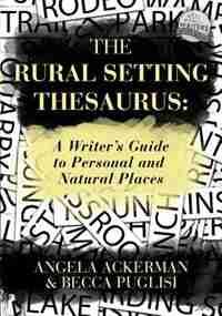 The Rural Setting Thesaurus by Angela Ackerman