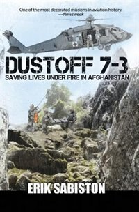 Dustoff 7-3: Saving Lives under Fire in Afghanistan by Erik Sabiston