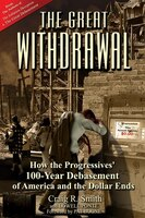 The Great Withdrawal:how The Progressives' 100-year Debasement Of America And The Dollar Ends: How…