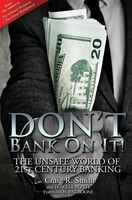 Don't Bank On It!: The Unsafe World Of 21st Century Banking
