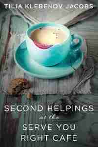 Second Helpings at the Serve You Right CafÚ by Tilia Klebenov Jacobs