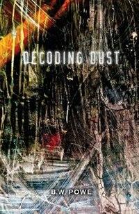 Decoding Dust by B. W. Powe