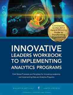 Innovative Leaders Workbook to Implementiung Analytics Programs by Maureen Metcalf