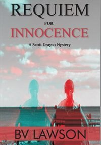 Requiem for Innocence: A Scott Drayco Mystery by BV Lawson