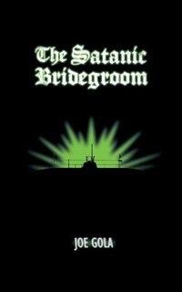 The Satanic Bridegroom by Joe Gola