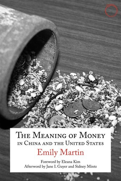 The Meaning Of Money In China And The United States: The 1986 Lewis Henry Morgan Lectures by Emily Martin