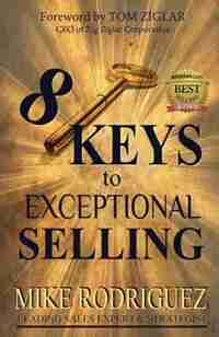 8 Keys to Exceptional Selling: Become the Salesperson You Were Meant to Be by Rodriguez Mike