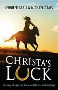 Christa's Luck: The story of a girl, her horse, and the last wild mustangs by Michael Norman Grais