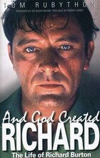And God Created Richard: The Life Of Richard Burton