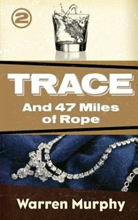 And 47 Miles of Rope by Warren Murphy