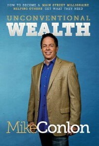 Unconventional Wealth: How to Become A Main Street Millionaire Helping Others Get What They Need by Mike Conlon