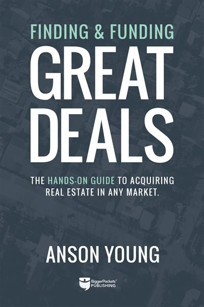 Finding And Funding Great Deals: The Hands-on Guide To Acquiring  Real Estate In Any Market. by Anson Young