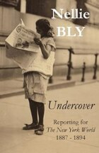 Undercover: Reporting for The New York World 1887 - 1894
