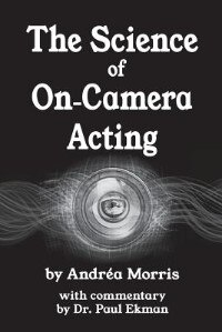 The Science of On-Camera Acting: with commentary by Dr. Paul Ekman by Andrea Morris