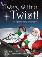 'Twas, with a Twist!: The Continuing Journey with St. Nicholas as He Celebrates His Favorite Gift