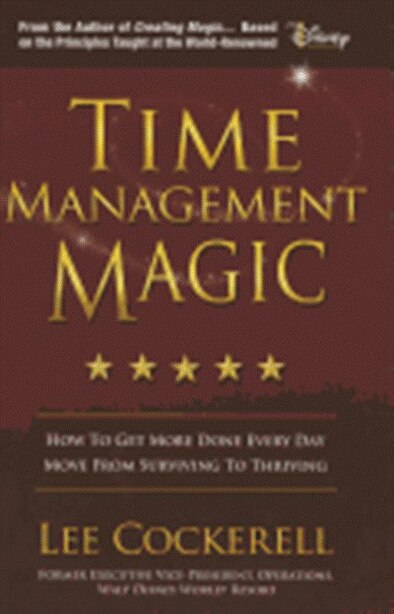 Time Management Magic: How to Get More Done Everyday by Lee Cockerell