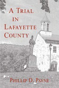 A Trial in Lafayette County by Phillip D Payne