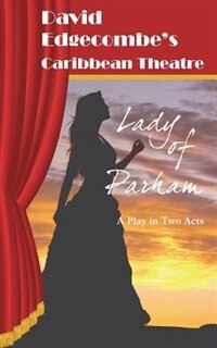Lady of Parham: David Edgecombe's Caribbean Theatre by David Edgecombe