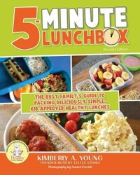 5-Minute Lunchbox: The Busy Family's Guide to Packing Deliciously Simple, Kid-Approved Healthy…